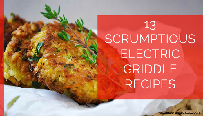 13 Scrumptious Electric Griddle Recipes besides Pancakes and Eggs