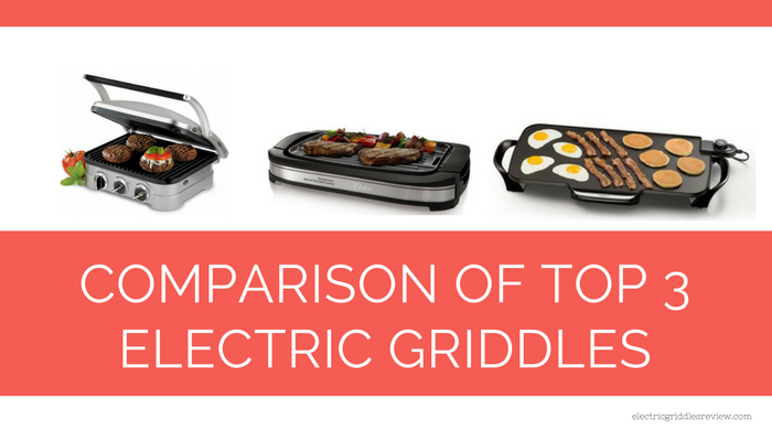 comparison of top 3 electric griddles - Electric Griddles