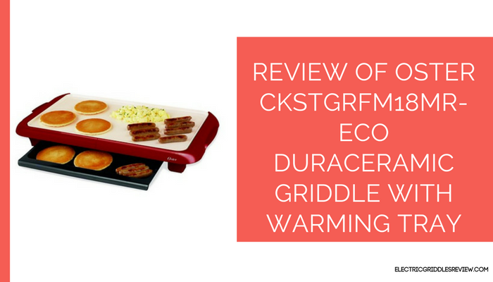 Oster CKSTGRFM18MR-ECO DuraCeramic Griddle with Warming Tray Feature