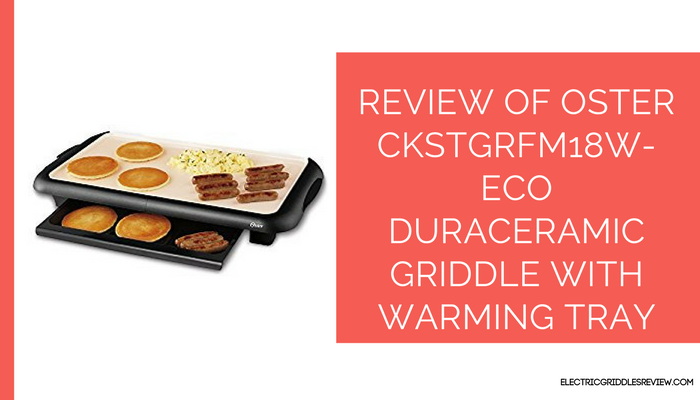 Oster CKSTGRFM18W-ECO DuraCeramic Griddle with Warming Tray Feature