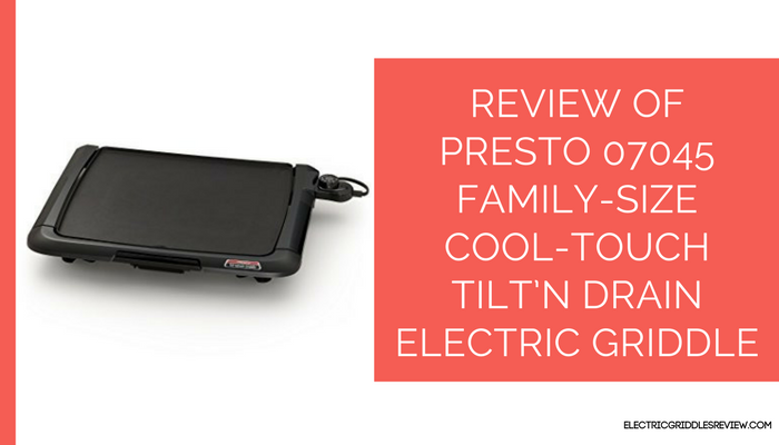 Presto 07045 Family-Size Cool-Touch Tilt'N Drain Electric Griddle Feature