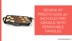 Presto 07061 22-inch Electric Griddle with Removable Handles Feature