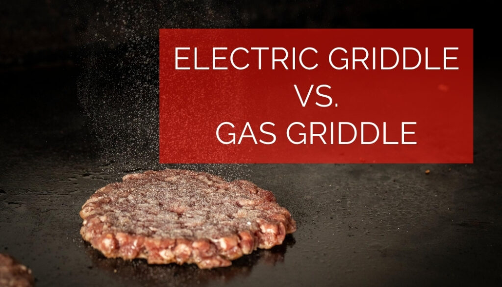 Electric Griddle vs. Gas Griddle: What's the Difference?