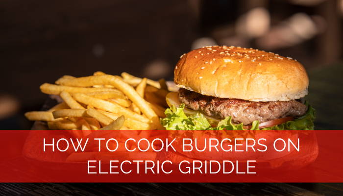 How to Cook Burgers on Electric Griddle