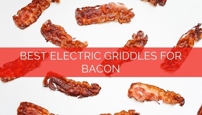 Best Electric Griddle for Bacon