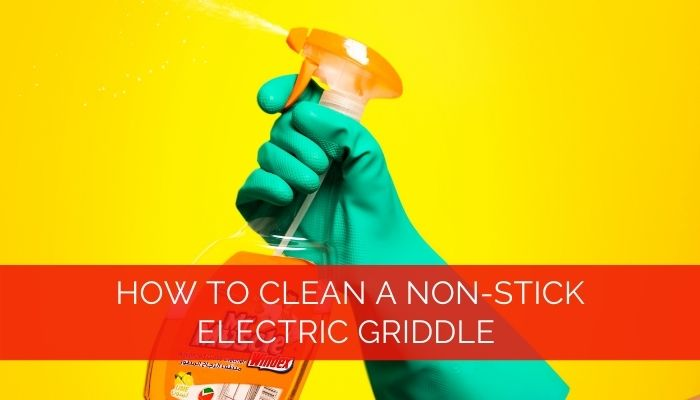 How to Clean a Non-stick Electric Griddle
