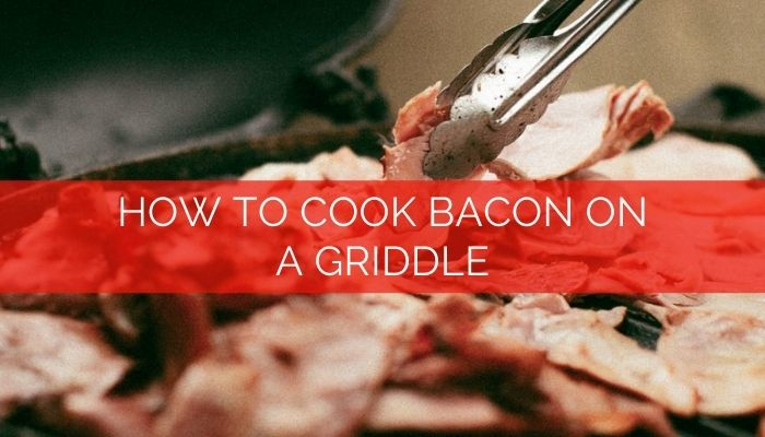 How to Cook Bacon on a Griddle