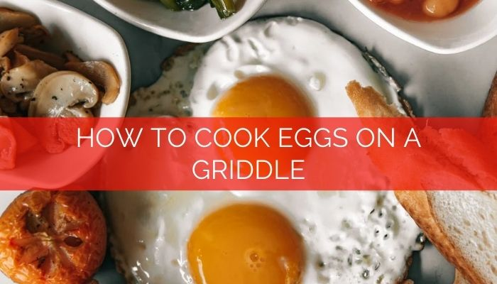 How to Cook Eggs on a Griddle
