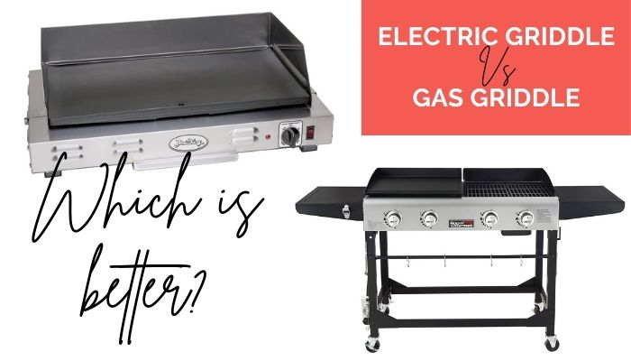 Electric Griddles Vs Gas Griddles – Which is better?